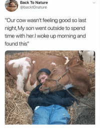 """feeling good: Back To Nature  @backtOnature  Our cow wasn't feeling good so last  night,My son went outside to spend  time with her.l woke up morning and  found this"""""""