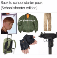 Shooters, Starter Packs, and Starter Pack: Back to school starter pack  (School shooter edition)  25  @why hesavage That shroom hair bruh😂💀! Tag some friends 👇🏻 lmao starterpacks lol haha Photo Cred: @whyhesavage