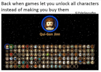 Memes, Lego Star Wars, and 🤖: Back when games let you unlock all characters  instead of making you buy them  IG Polar Saurus Rex  Qui-Gon Jinn Lego Star Wars was my favorite 😭😏 - Check out my latest video on YouTube! Link is always in bio :D Like FaZe? They got nothing on @RiZe_Above.All 👀💨 - GamingPosts CaulOfDuty CallOfDuty BlackOps3 Cod Bo3 Gaming PC Xbox Xbox360 Playstation Ps4 XboxOne CSGO Gamer Battlefield1 FaZeClan بوس_ستيشن GTA GTA5 MLG codmeme InfiniteWarfare MWR GamingMemes YouTube Relatable Like4Like Like4Follow Minecraft