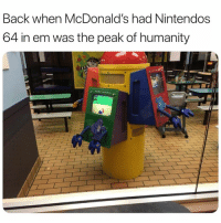 McDonalds, Humanity, and 90's: Back when McDonald's had Nintendos  64 in em was the peak of humanity Back in the 90's https://t.co/xUGDK5fMdw