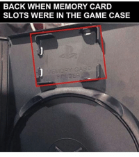 Life, Memes, and The Game: BACK WHEN MEMORY CARD  SLOTS WERE IN THE GAME CASE Times have changed ! That memory card was life 😂😂