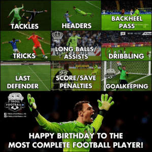 Birthday, Football, and Troll: BACKHEEL  PASS  TACKLES  HEADERS  390:00 +02:53  FC  LONG BAL  TRICKS  ASSISTSDRIBBLING  SCORE/SAVE  FOOTBALL  LAST  DEFENDER  PENALTIES GOALKEEPING  TROLL  FOOTBALL®  f/TROLLFOOTBALL.HD  回@TROLLFOOTBALL.HD  HAPPY BIRTHDAY TO THE  MOST COMPLETE FOOTBALL PLAYER! Happy 33rd Birthday To 🐐 Manuel Neuer!😂🔥   #MJJ