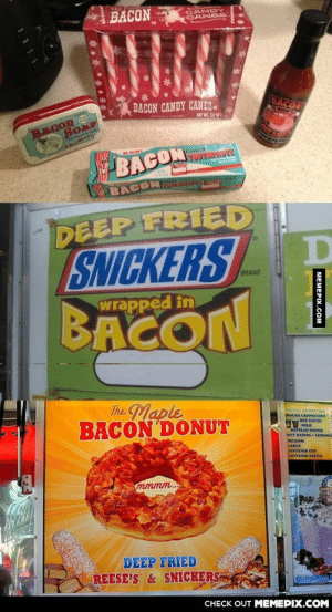 I will never understand Americans…omg-humor.tumblr.com: BACON  CANDY  CANES  BACON  BACON CANDY CANES.  NET WT 10  OT SAU  BACOR G  lavorce  BACONODTURISTE  BACON u  DEEP FRIED  SNICKERS  BRAND  wrapped in  BACON  The Maple  BACON DONUT  correE oR HOT YEA  MOCHA CAPPECCENO  MOT COCas  MILK  HOTTLED WATER  OIT DRINKS- LOMONAL  MEDIUM  LARCE  SOUVENTR CEP  SOIVENIRRETILL  mmmm..  DEEP FRIED  REESE'S &SNICKERS  FEGECCAllee  CHECK OUT MEMEPIX.COM  МЕМЕРХ.Сом I will never understand Americans…omg-humor.tumblr.com
