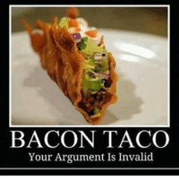BACON TACO  Your Argument Is Invalid