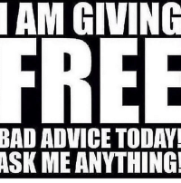 Figured I would lend y'all a hand today ... Tell me what you need advice on 👏🏾😈: BAD ADVICE TODAY!  ASK ME ANYTHING  G Figured I would lend y'all a hand today ... Tell me what you need advice on 👏🏾😈