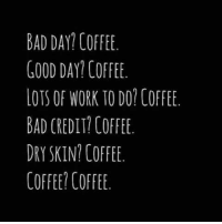 when all else fails:: BAD DAY COFFEE  GOOD DAY COFFEE  LOTS OF WORK TO DOT COFFEE.  BAD CREDIT? COFFEE.  DRY SKIN COFFEE  COFFEE COFFEi. when all else fails: