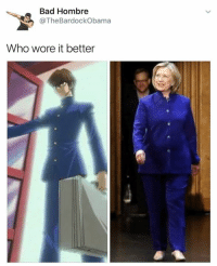 Bad, Obama, and Who Wore It Better: Bad Hombre  @The Bardock Obama  Who wore it better ITS TIME TO D D D D D D D D D D D D D D D D D D D ..
