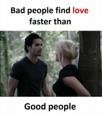 finding love: Bad people find love  faster than  Good people