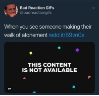 reaction gifs: Bad Reaction GIFs  @badreactiongifs  When you see someone making their  walk of atonement redd.it/89vnOs  THIS CONTENT  IS NOT AVAILABLE  GIF