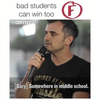 Bad, Memes, and School: bad students  can win too  (a GARY VEE  ASPIRED Gary] Somewhere in middle school. Worth sharing ... important not to forget - true entrepreneur