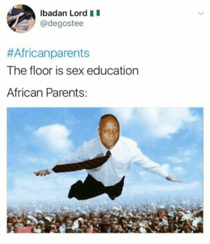 Parents, Sex, and Education: badan Lord I  @degostee  #Africanparents  The floor is sex education  African Parents: Sex education