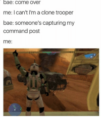 Bae, Bailey Jay, and Come Over: bae: come over  me: I can't I'm a clone trooper  bae: someone's capturing my  command post  me: I've deleted over 200 memes in the last day, only want top quality memes. Ps any Star Wars Battlefront meme is quality
