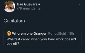 Bougis steal surplus value by RedVoxle MORE MEMES: Bae GuevaraA  @Kaimandante  Capitalism  Whoremione Granger @choc18girl 16h  What's it called when your hard work doesn't  pay off? Bougis steal surplus value by RedVoxle MORE MEMES
