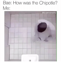 Bae, Chipotle, and Dank: Bae: How was the Chipotle?  Me:  @tindervsreality It was great thanks for asking