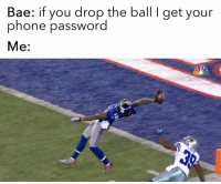 Bae, Memes, and Nfl: Bae: if you drop the ball l get your  phone password  Me: NFL Memes