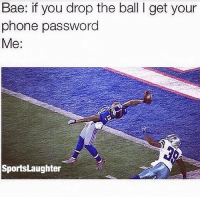 Bae, Memes, and Phone: Bae: if you drop the ball l get your  phone password  Me  SportsLaughter 😂😂 Tag a friend ! Thoughts on OBJ getting madden cover?