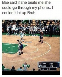 Nba, Att, and My Phone: Bae said if she beats me she  could go through my phone.. I  couldn't let up Bruh  ONBAMEMES  M ATT, 327  26  Mth 1.7 When you have a wager with your bae! Credit: Marrion Ballislife Williams