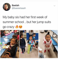 Crazy, Memes, and School: Baelah  @baeeelaaah  My baby sis had her first week of  summer school.. but her jump suits  go crazy Hey since u always see @kalesalad in ur explore feed it's time u finally follow