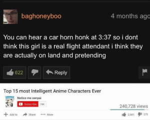 Anime, Dank, and Memes: baghoneyboo  4 months ago  You can hear a car horn honk at 3:37 so i dont  think this girl is a real flight attendant i think they  are actually on land and pretending  Reply  Top 15 most Intelligent Anime Characters Ever  Notice me senpai  Subscribe  74K  240,728 views  Add to  ShareMore  2,601  279 Sherlock Holmes by BottomSidewaysText2 MORE MEMES