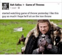 Game of Thrones, Memes, and Summer: Bah Saliou Game of Thrones  saat.  started watching game of throne yesterday I like this  guy so much I hope he'll sit on the Iron throne Oh my sweet summer child..