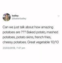 Baked, Baked Potato, and Potato: bailey  @bakerbailey  Can we just talk about how amazing  potatoes are??? Baked potato, mashed  potatoes, potato skins, french fries,  cheesy potatoes. Great vegetable 10/10  23/03/2018, 7:47 pm @pubity is a must follow 😂