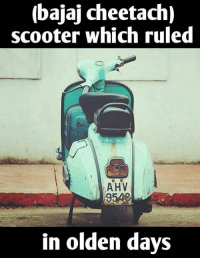 olden days: (bajaj cheetach)  scooter which ruled  AHV  in olden days