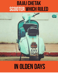 olden days: BAJAJ CHETAK  SCOOTER  WHICH RULED  AHV  IN OLDEN DAYS  In An