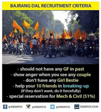 Twitter: BLB247 Snapchat : BELIKEBRO.COM belikebro sarcasm meme Follow @be.like.bro: BAJRANG DAL RECRUITMENT CRITERIA  should not have any GF in past  -show anger when you see any couple  don't have any Girl Bestie  help your 10 friends in breaking-up  (if they don't want, do it forcefully)  special reservation for Mech & Civil (51%)  A@DESIFUN  I『@DESIFUN  @DESIFUN DESIFUN.COM Twitter: BLB247 Snapchat : BELIKEBRO.COM belikebro sarcasm meme Follow @be.like.bro