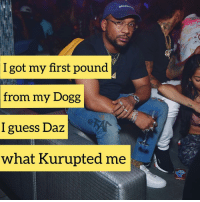 Friends, Memes, and Guess: BALEN  I got my first pound  from my Dogg  I guess Daz  what Kurupted me cyhitheprynce over or underrated ⁉️ Follow @bars for more ➡️ DM 5 FRIENDS
