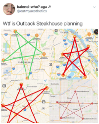 @officialseanpenn: balenci-who? aga  @eatmyaesthetics  Wtf is Outback Steakhouse planning  Fisneras  Zionsville  New York  Outb. ck  Steakhouse  LYN  Outback  St akhouse  Wo  Out ack  Steal jouse  0  Ste  278  use  North Berge  an Hills  278  HATTAN  Lawren  back  akhouse  0  Clermont  Fort Lee  Outback  W ren Park Steakhouse  Outback  Steakhouse  QUEENS Corona  87  Eng  Indi napol s  or(LGA) BRONX  Dutback  eakhouse  678  70  Beech Grov  94  Indianapolis  International  port (IND  295  Outback  Alpharetta  Suwanee  Scottsdale  120  Johns Creek  Outback Steakhouse  Outback  Steakhou  Roswell  Tempe  Mesa  erkele ke  outbac  VISTA  29  utback  akhouse  Gilbert  Lilburn  Chamblee  Steakhouse  Outback Steakhouse  Tucker @officialseanpenn