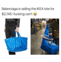Tag someone who gets paid and starts buying overpriced shit.. @stuffthatlookslikestuff for more @stuffthatlookslikestuff - - - *follow @stuffthatlookslikestuff - - - follow4follow funny funnyAF tinder bumble fuckboy ex dating relateable wcw meme memes comedy likes pettyaf nochill itslit dank dabs dankmemes triggered followme drunk f4f melaniatrump yeezyboost khloekardashians: Balenciaga is selling the IKEA tote for  $2,145 I fucking can't Tag someone who gets paid and starts buying overpriced shit.. @stuffthatlookslikestuff for more @stuffthatlookslikestuff - - - *follow @stuffthatlookslikestuff - - - follow4follow funny funnyAF tinder bumble fuckboy ex dating relateable wcw meme memes comedy likes pettyaf nochill itslit dank dabs dankmemes triggered followme drunk f4f melaniatrump yeezyboost khloekardashians