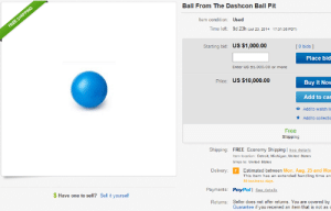 Detroit, Target, and Tumblr: Ball From The Dashcon Ball Pit  ltem condition: Used  Time left: 9d 23h Jul 23, 2014 1731:35 POT)  Starting bid: US $1,000.00  I 0 bids ]  Place bid  Enter US $1,000.00 or more  Price: US $10,000.00  Buy It Now  Add to ca  Add to watch li  Add to collectic  o  t  Free  Shipping  Shipping: FREE Economy Shipping I see details  tem location: Detroit, Michigan, United States  Ships to: United States  Delivery:  Estimated between Mon. Aug. 25 and Mo  This item has an axtended handling time an  30 business days  Payments: PayPalI Ses detaila  $ Have one to sell? Sell it yourself  Seller does not offer returns. You are covered by  Guarantee if you received an item that is not as o  Returns: coolator:  own a piece of history