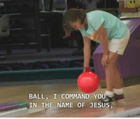 Jesus, Name, and You: BALL, I COMMAND YOU  IN THE NAME OF JESUS