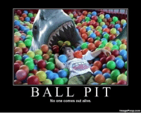 ball pits: BALL PIT  No one comes out alive.  ImagePoop.com