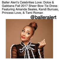 Baller Alert, Fall, and Love: Baller Alert's Celebrities Love: Dolce &  Gabbana Fall 2017 Sheer Bow Tie Dress  Featuring Amanda Seales, Kandi Burruss,  Princess Love, & Tami Roman  @balleralert Baller Alert's Celebrities Love: Dolce & Gabbana Fall 2017 Sheer Bow Tie Dress Featuring Amanda Seales, Kandi Burruss, Princess Love, & Tami Roman - blogged by @peachkyss ⠀⠀⠀⠀⠀⠀ ⠀⠀⠀⠀⠀⠀ One of the hottest dresses of the season comes from Dolce & Gabbana's Fall 2017 Collection. We have spotted Amanda Seales, Kandi Burruss, Princess Love, & Tami Roman wearing the $3,775 Sheer Bow Tie Dress. ⠀⠀⠀⠀⠀ ⠀⠀⠀⠀⠀⠀ Amanda Seales recently did a shoot in the dress with a high bun and popping red lip. ⠀⠀⠀⠀⠀⠀ ⠀⠀⠀⠀⠀⠀ Kandi Burruss went with short cut and dark lippy for Monarch Magazine. ⠀⠀⠀⠀⠀⠀ ⠀⠀⠀⠀⠀⠀ Tami Roman wore the dress for the premiere of TV One's 'When Love Kills.' The dress was paired with black pumps, her hair was pulled up in a bun, and a nude lippy. ⠀⠀⠀⠀⠀⠀ ⠀⠀⠀⠀⠀⠀ Love & Hip Hop's Princess Love stopped by The Real last month wearing the dress with her down and a nude lip. ⠀⠀⠀⠀⠀⠀ ⠀⠀⠀⠀⠀⠀ The dress was first spotted on the runway during the brand's Fall 2017 collection, which features stretch tulle throughout. The dress is also embellished with a front bow and contrasting colour hem, round neckline and rear zipper with hook closure. ⠀⠀⠀⠀⠀⠀ ⠀⠀⠀⠀⠀⠀ All the ladies look fabulous. I especially love the hair being pulled up with a red or nude lip. You don't want to make your hair too busy since the dress already has a lot of details. ⠀⠀⠀⠀⠀⠀ ⠀⠀⠀⠀⠀⠀ Who's look are your feeling more? ballerificfashion