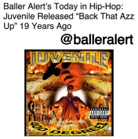 "Anaconda, Back That Azz Up, and Baller Alert: Baller Alert's Today in Hip-Hop:  Juvenile Released ""Back That Azz  Up"" 19 Years Ago  @balleralert  ADVISORY  PLCI CONTENT Baller Alert's Today in Hip-Hop: Juvenile Released ""Back That Azz Up"" 19 Years Ago-blogged by @thereal__bee ⠀⠀⠀⠀⠀⠀⠀⠀⠀ ⠀⠀ On this day, 19 years ago, one of the greatest a$$ shaking songs of all time was released. On Feb. 24, 1999, Juvenile Released his single ""Back That Azz Up"" (the censored version is called ""Back That Thang Up""). ⠀⠀⠀⠀⠀⠀⠀⠀⠀ ⠀⠀ The single was released as the second single from the rapper's 1998 album '400 Degreez'. ⠀⠀⠀⠀⠀⠀⠀⠀⠀ ⠀⠀ Until 2004 with the release of ""Slow Motion"", the song was arguably Juvenile's biggest single. The song peaked at number 19 on the Billboard Hot 100. ⠀⠀⠀⠀⠀⠀⠀⠀⠀ ⠀⠀ To this day, the song still gets the club live and the ladies dancing."