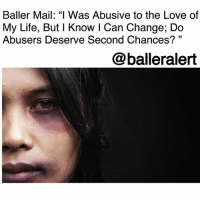 """Advice, Africa, and Baller Alert: Baller Mail: """"I Was Abusive to the Love of  My Life, But I Know I Can Change; Do  Abusers Deserve Second Chances?""""  13  @balleralert Baller Mail: """"I Was Abusive to the Love of My Life, But I Know I Can Change; Do Abusers Deserve Second Chances? """" ⠀⠀⠀⠀⠀⠀⠀ ⠀⠀⠀⠀⠀⠀⠀ If you're going through a tough time-whether its with your relationship, your career, or just life, Baller Alert is here to give you some advice. While it can be hard to talk to family and friends out of fear of being judged, we are here to be that listening ear. If you want to remain anonymous or don't mind putting your business on front street, our followers will always give you the real deal and tell you what you need to know. If you would like some ballerific advice from our followers, DM your questions to @peachkyss or email at Peachkyss@balleralert.com. ⠀⠀⠀⠀⠀⠀⠀ ⠀⠀⠀⠀⠀⠀⠀ Baller Mail...Message! ⠀⠀⠀⠀⠀⠀⠀ ⠀⠀⠀⠀⠀⠀⠀ """" (Lesbian relationship) I met and fell in love with a girl, deeply. Due to me moving away from my family in Africa to be with her in New York, coupled with excessive marijuana abuse, and the daily pressures of a relationship, I lost it and things turned abusive, mentally and physically, 99% inflicted by me. She broke up with me 2 years later, but the thing is, I know for a fact she's my soulmate. I can be a better person, but do abusers deserve a second chance at love with the person they hurt, even if they have changed for the better? Or is it audacious?"""" ⠀⠀⠀⠀⠀⠀⠀ ⠀⠀⠀⠀⠀⠀⠀ What advice would you give our reader?"""