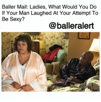 "Advice, Baller Alert, and Bones: Baller Mail: Ladies, What Would You Do  If Your Man Laughed At Your Attempt To  Be Sexy?  @balleralert Baller Mail: Ladies, What Would You Do If Your Man Laughed At Your Attempt To Be Sexy? -blogged by @peachkyss ⠀⠀⠀⠀⠀⠀⠀ ⠀⠀⠀⠀⠀⠀⠀ If you're going through a tough time-whether its with your relationship, your career, or just life, Baller Alert is here to give you some advice. While it can be hard to talk to family and friends out of fear of being judged, we are to here to be that listening ear. If you want to remain anonymous or don't mind putting your business on front street, we will always give you the real deal and tell you what you need to know. If you would like some ballerific advice, email your questions to Peachkyss@balleralert.com. ⠀⠀⠀⠀⠀⠀⠀ ⠀⠀⠀⠀⠀⠀⠀ Baller Mail....Message! ⠀⠀⠀⠀⠀⠀⠀ ⠀⠀⠀⠀⠀⠀⠀ ""I need help. I decided to dress sexy for my husband to spice up the relationship. Rather than him appreciating the effort or complimenting me, he just laughed. Now, I feel embarrassed, hurt, and unappreciated. What should I do? Please Help!!!!"" ⠀⠀⠀⠀⠀⠀⠀ ⠀⠀⠀⠀⠀⠀⠀ Well, girrrrlllll! We told you that here at Baller Alert that we are going to be honest without sugarcoating the obvious. As quiet as it's kept, he may be cheating. A husband shouldn't be laughing in the first place of his wife's initiative to dressing sexy, whether it is for the bedroom or a night out. He should be jumping your bones. ⠀⠀⠀⠀⠀⠀⠀ ⠀⠀⠀⠀⠀⠀⠀ My initial response to the laughter would be to ask him what the f*ck is so damn funny and then curse his a$$ out. Take it as a sign that he doesn't appreciate you. The first thing that you need to do is work on yourself and become comfortable with who you are. It seems that you are not confident with your body because the laugh shouldn't have bothered you. ⠀⠀⠀⠀⠀⠀⠀ ⠀⠀⠀⠀⠀⠀⠀ If your spouse can't appreciate your efforts in spicing things up, then you need to express how you feel with confidence. Let him know how that sh*t affected you. ⠀⠀⠀⠀⠀⠀⠀ ⠀⠀⠀⠀⠀⠀⠀ Remember, there is always someone out there that will appreciate every effort you put in. ⠀⠀⠀⠀⠀⠀⠀ ⠀⠀⠀⠀⠀⠀⠀ What advice would you give our reader?"