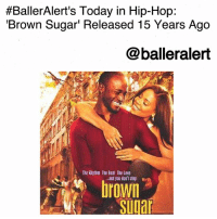 Best Friend, Queen Latifah, and Life:  #BallerAlert's Today in Hip-Hop:  'Brown Sugar' Released 15 Years Ago  @balleralert  The Rbytim The Beat The Love  .and you dorit step  brown BallerAlert's Today in Hip-Hop: 'Brown Sugar' Released 15 Years Ago-blogged by @thereal__bee ⠀⠀⠀⠀⠀⠀⠀⠀⠀ ⠀⠀ On Oct. 11, 2002, the hip-hop film BrownSugar was released in theaters. Starring TayeDiggs, SanaaLathan, MosDef, QueenLatifah, and more, 'Brown Sugar' tells the story of a best friend duo who form a bond from childhood to adulthood through their love for hip-hop. ⠀⠀⠀⠀⠀⠀⠀⠀⠀ ⠀⠀ Sidney Shaw (Lathan) is the editor-in-chief of XXL while Andre Romulus Ellis (Diggs) is an A&R for Millenium Records. Throughout the film, the two find themselves questioning the current state of life, hip-hop, and of their relationship. While they both are romantically involved with other people, they soon realize that they might have had real love with each other all along. ⠀⠀⠀⠀⠀⠀⠀⠀⠀ ⠀⠀ The film stars hip-hop icons like MosDef and Queen Latifah, but also features cameos from BigDaddyKane, Common, PeteRock, DeLaSoul, SlickRick, and more. ⠀⠀⠀⠀⠀⠀⠀⠀⠀ ⠀⠀ What's your favorite scene from the film?