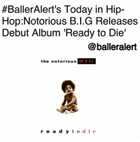 Anaconda, Biggie Smalls, and Life:  #BallerAlert's Today in Hip-  Hop:Notorious B.l.G Releases  Debut Album 'Ready to Die'  @balleralert  the notorious  BIG  r e a d y to die BallerAlert's Today in Hip-Hop: Notorious B.I.G Releases Debut Album 'Ready to Die'-blogged by @thereal__bee (swipe) ⠀⠀⠀ ⠀⠀⠀⠀⠀⠀⠀ ⠀⠀⠀⠀⠀⠀⠀ On this exact day, 23 years ago, NotoriousBIG released his debut album 'Ready to Die'. Not only was this the album to launch the iconic emcee's career, but it also catapulted the reputation of BadBoyRecords, as the first album to release on the label. ⠀⠀⠀ ⠀⠀⠀⠀⠀⠀⠀ ⠀⠀⠀⠀⠀⠀⠀ Whether it was 'Juicy' or 'One More Chance', people across the world could not deny the sound, charisma, and lyricism of Biggie Smalls. ⠀⠀⠀ ⠀⠀⠀⠀⠀⠀⠀ ⠀⠀⠀⠀⠀⠀⠀ Receiving many accolades such as, 3 on Billboard's Top R&B-Hip-Hop Albums chart and 8 on Rolling Stone's '100 Best Albums of the Nineties' list, the album is without a doubt one of the greatest hip-hop albums of the era. ⠀⠀⠀ Though Biggie, born Christopher Wallace, was unable to see the release of his second body of work 'Life After Death' (1997), this album was enough to trademark him as a rap icon. ⠀⠀⠀ ⠀⠀⠀⠀⠀⠀⠀ ⠀⠀⠀⠀⠀⠀⠀ What was your favorite song from the album?