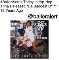 "Billboard, Memes, and Swag:  #BallerAlert's Today in Hip-Hop:  Trina Released ""Da Baddest B****""  18 Years Ago  @balleralert  EXPLICIT CONTENT BallerAlert's Today in Hip-Hop: Trina Released ""Da Baddest B****"" 18 Years Ago-blogged by @thereal__bee ⠀⠀⠀⠀⠀⠀⠀⠀⠀ ⠀⠀ 18 years ago today, Trina released the track ""Da Baddest B****"" from her debut album with the same name. ⠀⠀⠀⠀⠀⠀⠀⠀⠀ ⠀⠀ The song charted on Billboard's Hot R&B-Hip-Hop Songs chart at number 64. With this single and her previous tracks with TrickDaddy, Trina quickly established herself as a female emcee who was unafraid to tell it like it is. ⠀⠀⠀⠀⠀⠀⠀⠀⠀ ⠀⠀ Her sexual and explicit content, along with her Miami-Dade County swag, has made her stand out from the rest, securing her spot as ""da baddest"" in the hip-hop game."