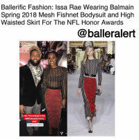 Balmain, Fashion, and Memes: Ballerific Fashion: Ilssa Rae Wearing Balmain  Spring 2018 Mesh Fishnet Bodysuit and High  Waisted Skirt For The NFL Honor Awards  @balleralert  Uh. I'm coming to the  #NFLAwards every.  MINNEAPOLIS Ballerific Fashion: Issa Rae Wearing Balmain Spring 2018 Mesh Fishnet Bodysuit and High Waisted Skirt For The NFL Honors Awards- blogged by @peachkyss (swipe) ⠀⠀⠀⠀⠀⠀⠀ ⠀⠀⠀⠀⠀⠀⠀ IssaRae attended the NFL Honors in Minneapolis, Minnesota. The actress posed alongside OdellBeckhamJr wearing Balmain's Spring 2018 a $2,795 Mesh Fishnet Bodysuit and $7,295 High Waisted Skirt. ⠀⠀⠀⠀⠀⠀⠀ ⠀⠀⠀⠀⠀⠀⠀ The Balmain midi skirt features a ribbed waistband and fishnet side panels with a tiered pleated center. The mesh bodysuit features a crewneck, structured shoulders, and long sleeves. ⠀⠀⠀⠀⠀⠀⠀ ⠀⠀⠀⠀⠀⠀⠀ The pieces together look absolutely stunning. Werk it, Issa! ⠀⠀⠀⠀⠀⠀⠀ ⠀⠀⠀⠀⠀⠀⠀ Are you feeling Issa's look? BallerificFashion