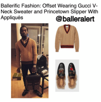 Memes, 🤖, and Classics: Ballerific Fashion: Offset Wearing Gucci V-  Neck Sweater and Princetown Slipper With  Appliqués  balleralert Ballerific Fashion: Offset Wearing Gucci V-Neck Sweater and Princetown Slipper With Appliqués - blogged by- @peachkyss ⠀⠀⠀⠀⠀⠀⠀ ⠀⠀⠀⠀⠀⠀⠀ Celebs are really feeling Gucci's latest collection from the sweaters to the slippers. Offset of Migos posted to the 'Gram wearing a $770 Gucci Slim-Fit Striped Cable-Knit Wool Sweater and $1,190 Princetown Slippers with Appliqués. ⠀⠀⠀⠀⠀⠀⠀ ⠀⠀⠀⠀⠀⠀⠀ The cable-knit wool sweater uses the motif to riff on classic cricket uniforms - the deep V-neck and cosy ribbed trims cut quite the smart silhouette. ⠀⠀⠀⠀⠀⠀⠀ ⠀⠀⠀⠀⠀⠀⠀ The Princetown slipper in leather, lined and trimmed with lamb fur and further embellished with embroidered appliqués. On the right shoe is a pierced heart with bead embroidery at the sword's hilt and on the left a crystal embroidered tiger head. ⠀⠀⠀⠀⠀⠀⠀ ⠀⠀⠀⠀⠀⠀⠀ Are up feeling Offset's look? BallerificFashion Gucci