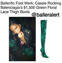 "Beautiful, Fall, and Memes: Ballerific Foot Werk: Cassie Rocking  Balenciagia's $1,500 Green Floral  Lace Thigh Boots  @balleralert Ballerific Foot Werk: Cassie Rocking Balenciagia's $1,500 Green Floral Lace Thigh Boots -blogged by @peachkyss (Swipe) ⠀⠀⠀⠀⠀⠀⠀ ⠀⠀⠀⠀⠀⠀⠀ Ballerific Foot Werk is more than just rocking designer brands. It's about showcasing some of the most unique, hot, and chic foot werk for the stylish and super fashionable. When it comes to style, it is all about being able to stand out from the rest while adding a hint of ""umph' to your look. Take a simple look and add statement shoes. Leave your mark wherever you decide to show off your style. ⠀⠀⠀⠀⠀⠀⠀ ⠀⠀⠀⠀⠀⠀⠀ Let's get into today's foot werk from Balenciaga. ⠀⠀⠀⠀⠀⠀⠀ ⠀⠀⠀⠀⠀⠀⠀ Balenciaga isn't playing when it comes to their boot games. This year, we have spotted many celebs- reality stars rocking the signature pullover boots from Joseline, Tommiee, and more. Each of the ladies has put their spin on the boots and have yet to disappoint. ⠀⠀⠀⠀⠀⠀⠀ ⠀⠀⠀⠀⠀⠀⠀ Next up, we have the beautiful Cassie, who posed for the 'Gram rocking the brand's $1,575 Green Floral Lace Thigh Boots. Her look was paired with BANA's Ventura resonant moto jacket. ⠀⠀⠀⠀⠀⠀⠀ ⠀⠀⠀⠀⠀⠀⠀ Make a dramatic statement in a stunning thigh-high boot crafted from electric-green lace with a 4.25″ stiletto heel and exquisitely pointed toe to cap the glamorous, modern silhouette. ⠀⠀⠀⠀⠀⠀⠀ ⠀⠀⠀⠀⠀⠀⠀ The boots are simply amazing and perfect the fall-winter. Are you feeling today's Ballerific Foot Werk?"