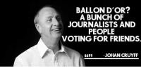 Memes, Johan Cruyff, and 🤖: BALLON D'OR?  A BUNCH OF  JOURNALISTS AND  PEOPLE  VOTING FOR FRIENDS.  JOHAN CRUYFF Well said.... Like Football Extrazz