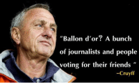 "Fifa, Memes, and Johan Cruyff: ""Ballon d'or? A bunch  of journalists and people  voting for their friends  Cruyff Johan Cruyff on FIFA Ballon d'Or."