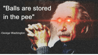 """Memes, George Washington, and 🤖: """"Balls are stored  in the pee  -George Washington"""