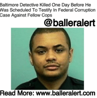 "Crime, Drugs, and Fbi: Baltimore Detective Killed One Day Before He  Was Scheduled To Testify In Federal Corruption  Case Against Fellow Cops  @balleralert  Read More: www.balleralert.com Baltimore Detective Killed One Day Before He Was Scheduled To Testify In Federal Corruption Case Against Fellow Cops - blogged by @MsJennyb (see previous post) ⠀⠀⠀⠀⠀⠀⠀ ⠀⠀⠀⠀⠀⠀⠀ Last week, a Baltimore detective was fatally shot while conducting a follow-up investigation of a 2016 triple homicide. According to reports, the officer, SeanSuiter, who was accompanied by his partner at the time, approached a man, who had been displaying ""suspicious behavior."" After a brief confrontation, Suiter was shot in the head, prompting his partner to call for medics and backup. ⠀⠀⠀⠀⠀⠀⠀ ⠀⠀⠀⠀⠀⠀⠀ Since then, rumors have swirled about the unsolved murder. Many have pointed the finger at the officer's partner, questioning his motives. But, it wasn't until officials revealed that Suiter was scheduled to testify before a grand jury in a corruption probe into his former co-workers, that the speculation turned into a possible conspiracy. ⠀⠀⠀⠀⠀⠀⠀ ⠀⠀⠀⠀⠀⠀⠀ The FBI had launched an investigation into a Baltimore task force that used their power to steal money from potential criminals and suspects in the city. The officers were also accused of stealing drugs that were seized and funneling them back into other cities. Several officers have been indicted in the corruption case, including a Philly cop, who orchestrated the drug run in Philly. ⠀⠀⠀⠀⠀⠀⠀ ⠀⠀⠀⠀⠀⠀⠀ Although the feds do not have any evidence that directly links Suiter to a conspiracy, the Commissioner revealed, ""There's nothing we won't consider,"" though it ""appears to be nothing more than a spontaneous observation of a man behaving suspiciously and a spontaneous decision to investigate his conduct."" ⠀⠀⠀⠀⠀⠀⠀ ⠀⠀⠀⠀⠀⠀⠀ According to USA Today, officials have since retrieved the officer's gun from the crime scene and have been able to conclude that he was shot with his own weapon......to read the rest log on to BallerAlert.com (clickable link on profile)"