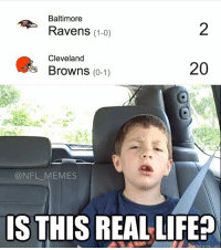 Baltimore Ravens, Memes, and Baltimore: Baltimore  Ravens (1-0)  Cleveland  20  Browns  (0-1)  @NFL MEMES  IS THIS REAL LIFE? What the ..