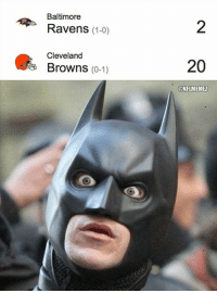 Baltimore Ravens, Cleveland Browns, and Nfl: Baltimore  Ravens (1-0)  Cleveland  Browns  (0-1)  20  ONFLMEMEZ Well then...